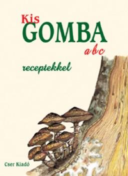 Kis gomba ABC - Gomba fajták ismertetése receptek