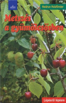 Metszés a gyümölcsösben - Hobbi, szabadidő - Kertészkedés - Szerző: Heidrun Holzförster