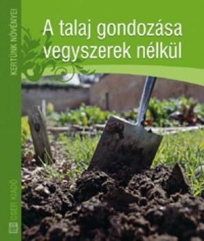 Könyv A talaj gondozása vegyszerek nélkül
