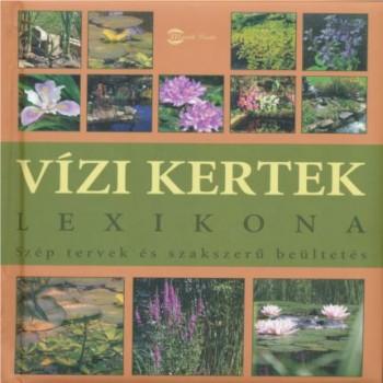 Vízi kertek lexikona - Szép tervek és szakszerű beültetés