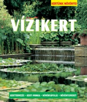 Vízikert - Hobbi, szabadidő - Kertészkedés - Kerttervezés, kerti munka, növényápolás, növényismeret