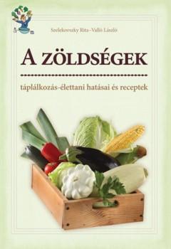 A zöldségek - táplálkozás-élettani hatásai és receptek - Könyv