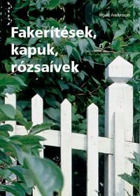 Könyv Fakerítések kapuk rózsaívek - Hobbi, szabadidő - Barkácsolás, házépítés, felújítás