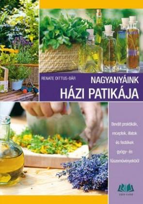 Nagyanyáink házi patikája, receptek, illatok fűszernövényekből