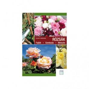 Rózsák - Szerző Eckhart Haenchen - Kertészeti szakkönyvek Rózsák - Gondozás Metszés Fajták